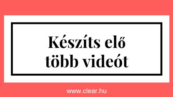 készíts elő több videót